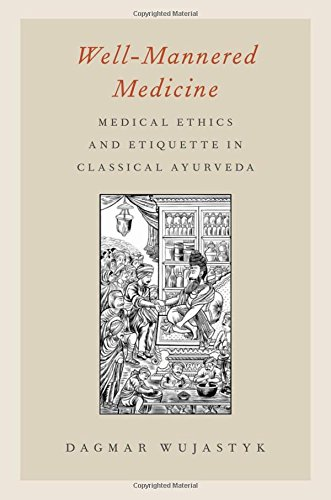 9780199856268: Well-Mannered Medicine: Medical Ethics and Etiquette in Classical Ayurveda