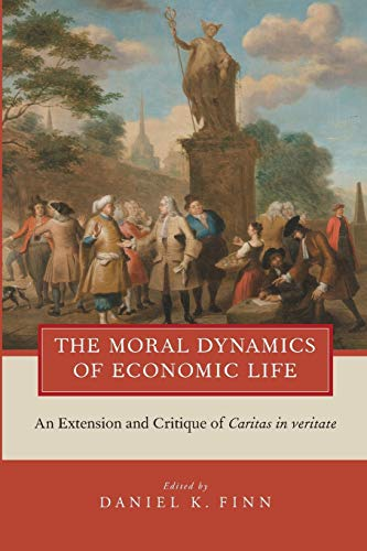 9780199858354: The Moral Dynamics of Economic Life: An Extension and Critique of Caritas in Veritate