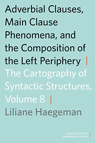9780199858767: Adverbial Clauses, Main Clause Phenomena, and Composition of the Left Periphery: The Cartography of Syntactic Structures, Volume 8 (Oxford Studies in Comparative Syntax)