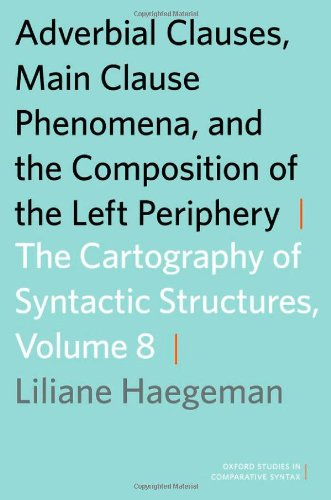 9780199858774: Adverbial Clauses, Main Clause Phenomena, and Composition of the Left Periphery: The Cartography of Syntactic Structures, Volume 8 (Oxford Studies in Comparative Syntax)