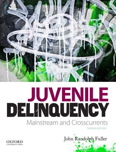 Juvenile Delinquency: Mainstream and Crosscurrents: Fuller, John Randolph