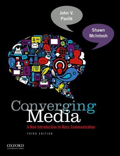 Converging Media: A New Introduction To Mass Communication: Pavlik, John V.; McIntosh, Shawn