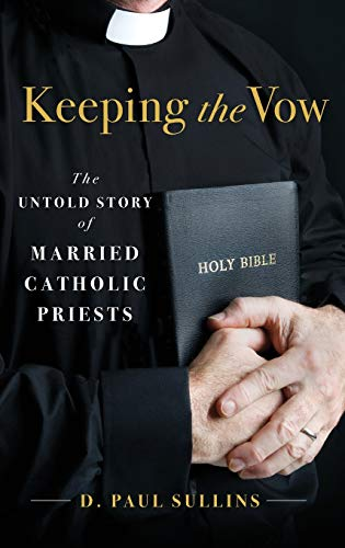 Keeping the Vow. The Untold Story of Married Catholic Priests.: SULLINS, D. P.,