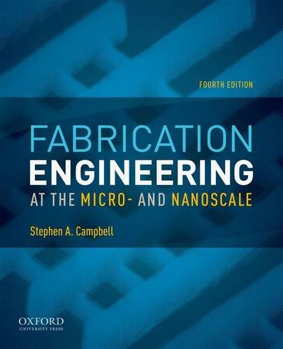 Fabrication Engineering at the Micro- And Nanoscale (Oxford Series in Electrical and Computer ...