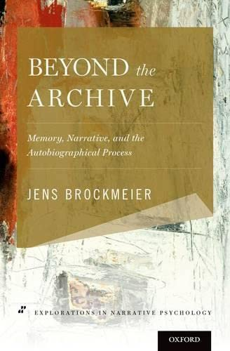 Beyond the Archive: Memory, Narrative, and the Autobiographical Process (Explorations in Narrative ...