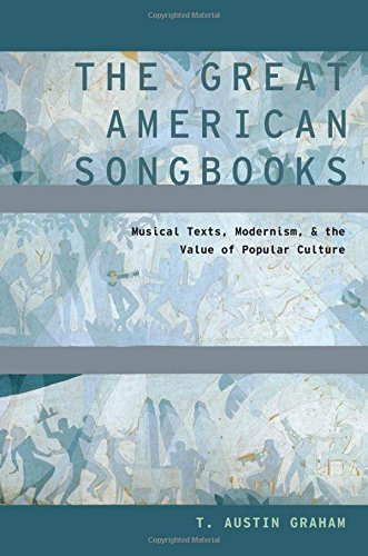9780199862115: The Great American Songbooks: Musical Texts, Modernism, and the Value of Popular Culture (Modernist Literature and Culture)