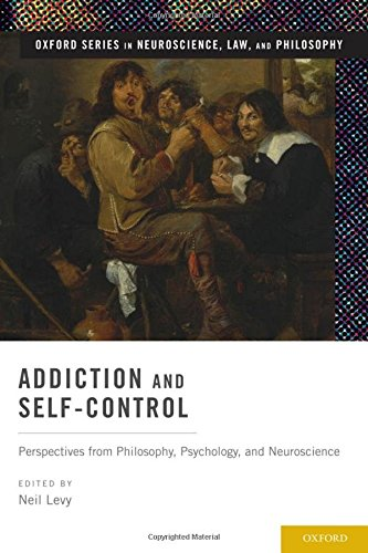 Addiction and Self-Control: Perspectives from Philosophy, Psychology, and Neuroscience (Oxford ...