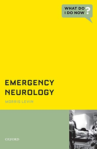 Emergency Neurology (What Do I Do Now): Levin, Morris MD