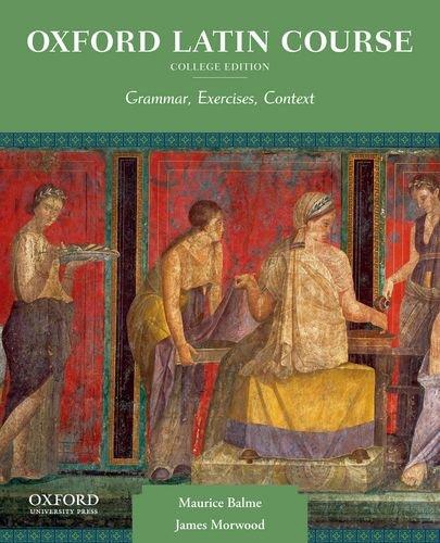 9780199862962: Oxford Latin Course: Grammar, Exercises, Context: College Edition