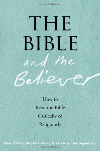 The Bible and the Believer: How to Read the Bible Critically and Religiously: Brettler, Marc Zvi; ...