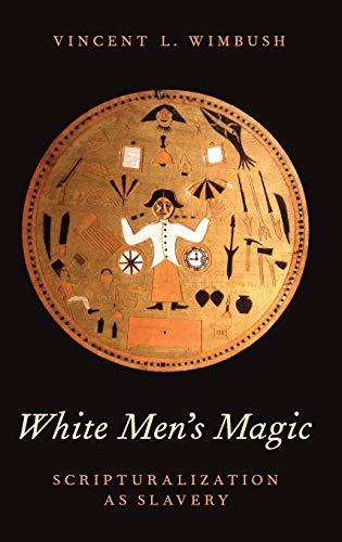 9780199873579: White Men's Magic: Scripturalization as Slavery