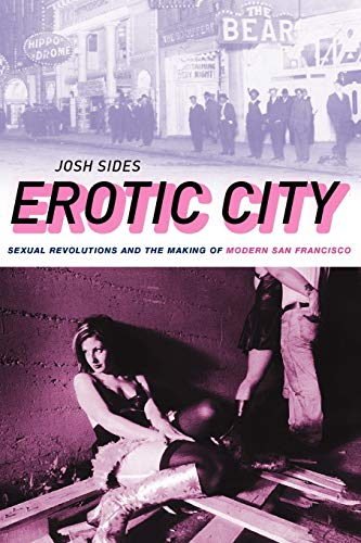Erotic City: Sexual Revolutions and the Making of Modern San Francisco: Sides, Josh
