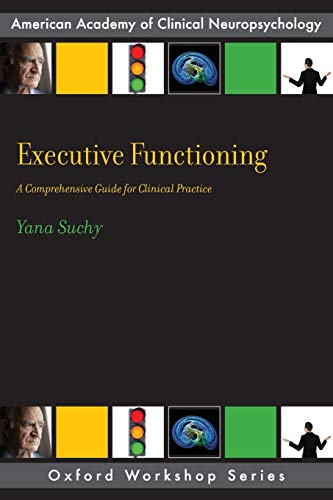Executive Functioning: A Comprehensive Guide for Clinical Practice (AACN Workshop Series): Yana ...