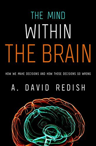 9780199891887: The Mind within the Brain: How We Make Decisions and How those Decisions Go Wrong