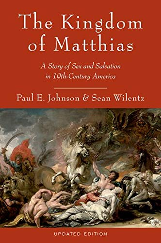 9780199892495: The Kingdom of Matthias: A Story of Sex and Salvation in 19th-Century America