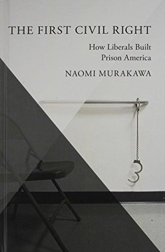 9780199892785: The First Civil Right: How Liberals Built Prison America (Studies in Postwar American Political Development)