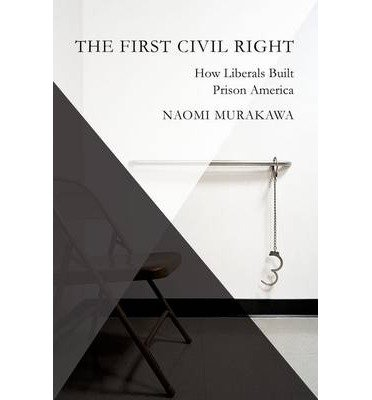 9780199892792: First Civil Right: How Liberals Built Prison America