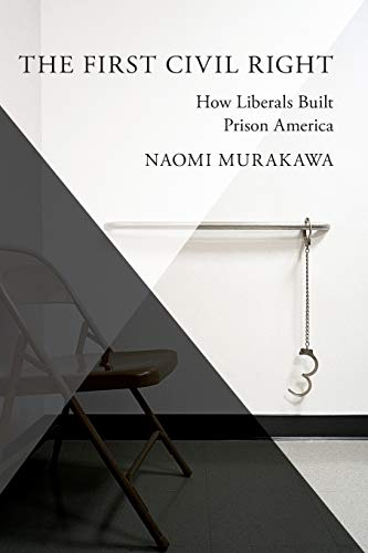 9780199892808: The First Civil Right: How Liberals Built Prison America (Studies in Postwar American Political Development)