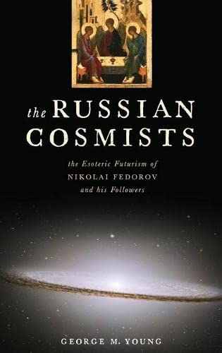 The Russian Cosmists. The Esoteric Futurism of Nikolai Fedorov and His Followers.: YOUNG, G. M.,