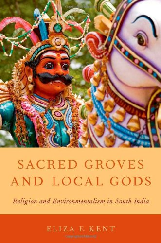 9780199895465: Sacred Groves and Local Gods: Religion and Environmentalism in South India