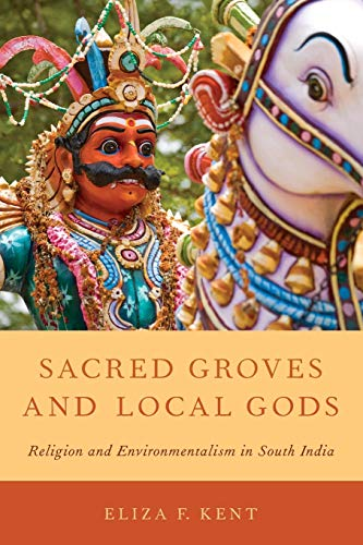 9780199895489: Sacred Groves and Local Gods: Religion and Environmentalism in South India