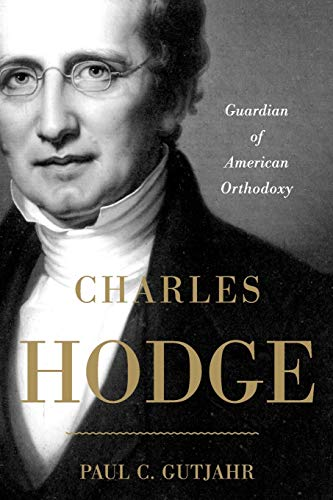 9780199895526: Charles Hodge: Guardian of American Orthodoxy