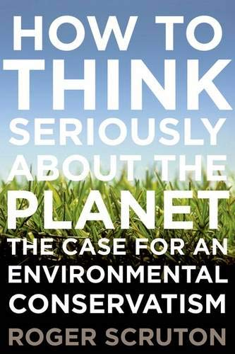 9780199895571: How to Think Seriously About the Planet: The Case for an Environmental Conservatism
