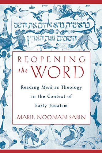 9780199895748: Reopening the Word: Reading Mark as Theology in the Context of Early Judaism