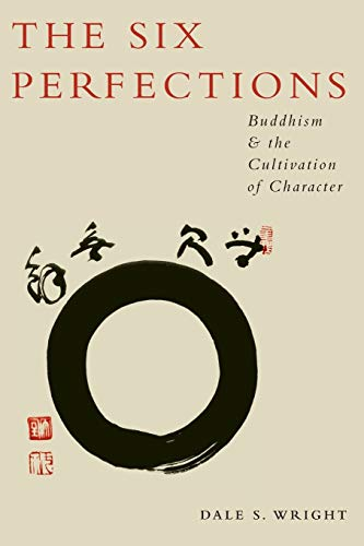 9780199895793: The Six Perfections: Buddhism and the Cultivation of Character