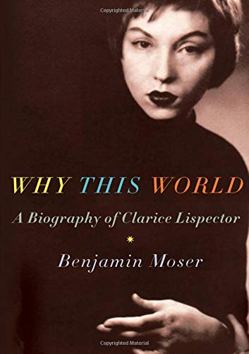 9780199895823: Why This World: A Biography of Clarice Lispector