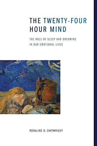 9780199896288: The Twenty-four Hour Mind: The Role of Sleep and Dreaming in Our Emotional Lives