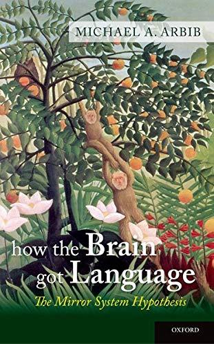 How the Brain Got Language: The Mirror: Arbib, Michael A.