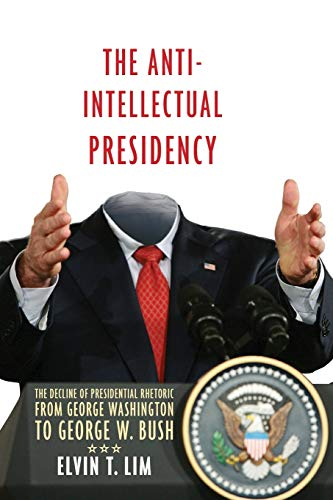 9780199898091: The Anti-Intellectual Presidency: The Decline of Presidential Rhetoric from George Washington to George W. Bush
