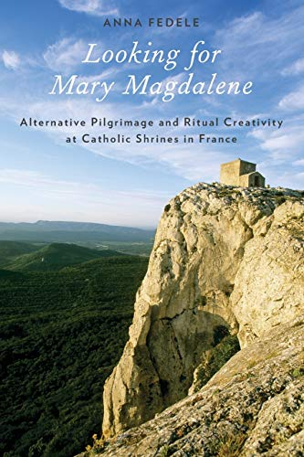 9780199898428: Looking for Mary Magdalene: Alternative Pilgrimage and Ritual Creativity at Catholic Shrines in France (Oxford Ritual Studies)
