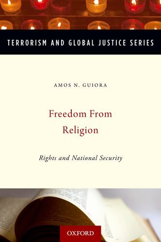 Freedom from religion : rights and national security.: Guiora, Amos N.