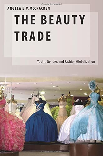9780199908066: The Beauty Trade: Youth, Gender, and Fashion Globalization (Oxford Studies in Gender and International Relations)