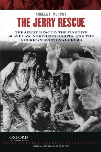 9780199913602: The Jerry Rescue: The Fugitive Slave Law, Northern Rights, and the American Sectional Crisis (Critical Historical Encounters Series)