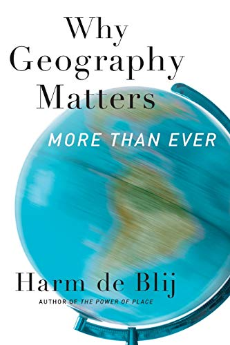 Why Geography Matters: More Than Ever: de Blij, Harm
