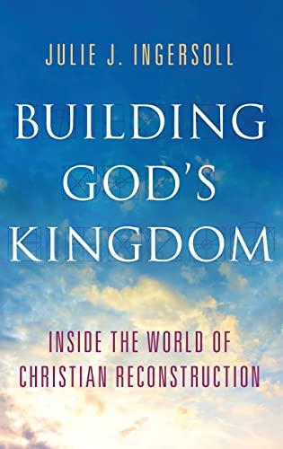 Building God's Kingdom. Inside the World of Christian Reconstruction.: INGERSOLL, J. J.,