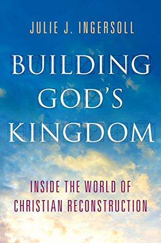 9780199913787: Building God's Kingdom: Inside the World of Christian Reconstruction