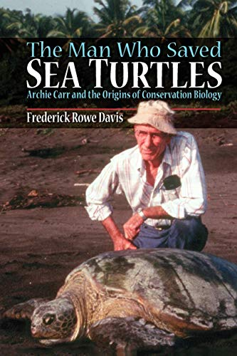9780199913824: The Man Who Saved Sea Turtles: Archie Carr and the Origins of Conservation Biology