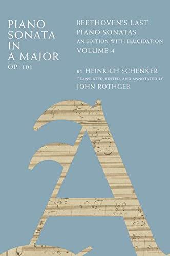 9780199914265: Piano Sonata in A Major, Op. 101: Beethoven's Last Piano Sonatas, An Edition with Elucidation, Volume 4