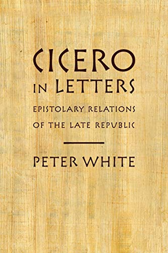 9780199914340: Cicero in Letters: Epistolary Relations of the Late Republic