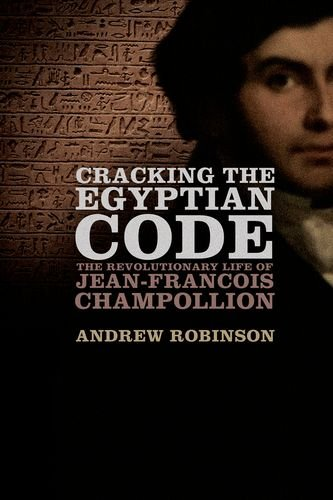 9780199914999: Cracking the Egyptian Code: The Revolutionary Life of Jean-Francois Champollion