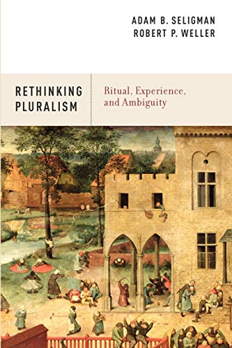 Rethinking Pluralism: Ritual, Experience, and Ambiguity (0199915288) by Adam B. Seligman; Robert P. Weller