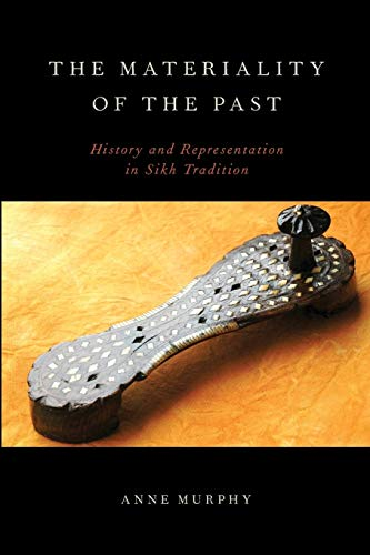 9780199916290: The Materiality of the Past: History And Representation In Sikh Tradition