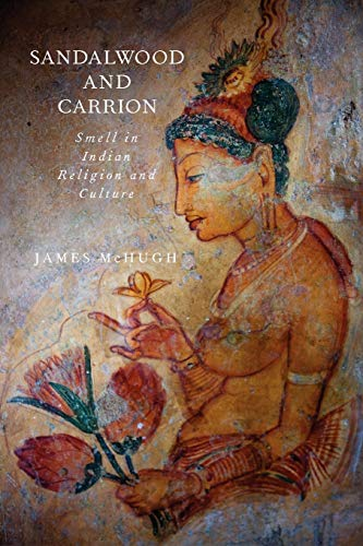 9780199916320: Sandalwood and Carrion: Smell in Indian Religion and Culture