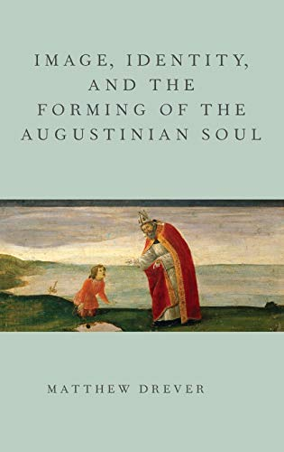 9780199916337: Image, Identity, and the Forming of the Augustinian Soul (AAR ACADEMY SER)