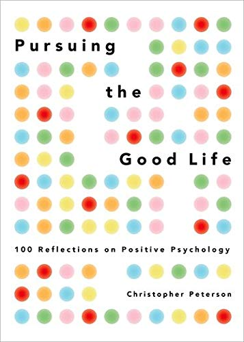 9780199916351: Pursuing the Good Life: 100 Reflections in Positive Psychology