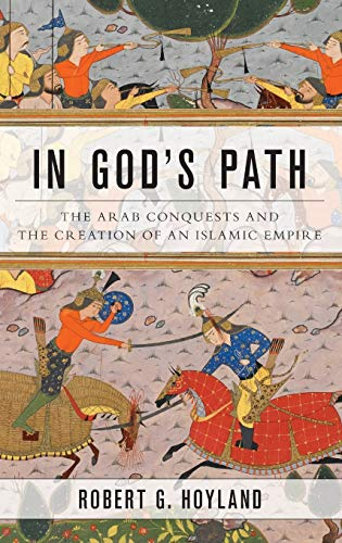 9780199916368: In God's Path: The Arab Conquests and the Creation of an Islamic Empire (Ancient Warfare and Civilization)